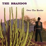 The Brandos: Over The Border (Bluerose / Soulfood)