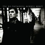 The Go-Betweens: Oceans Apart (Tuition Music / Alive)